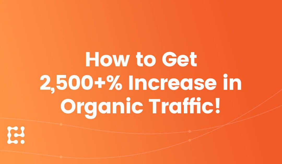 SEO Case Study: 2,500+% Increase In Organic Traffic!