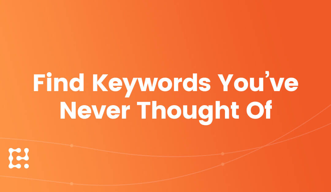 How to Find Keywords You've Never Thought Of