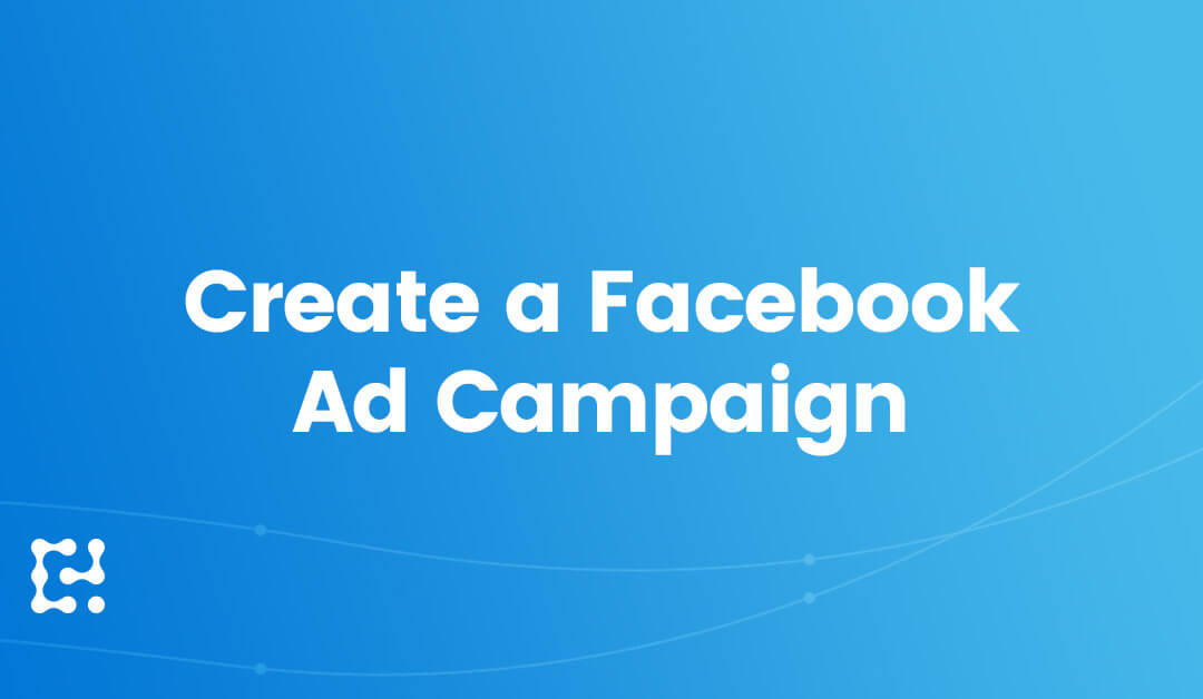 How to Create a Facebook Ad Campaign That Actually Works