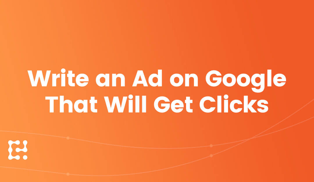 The Words Matter: How to Write an Ad on Google People Will Click On
