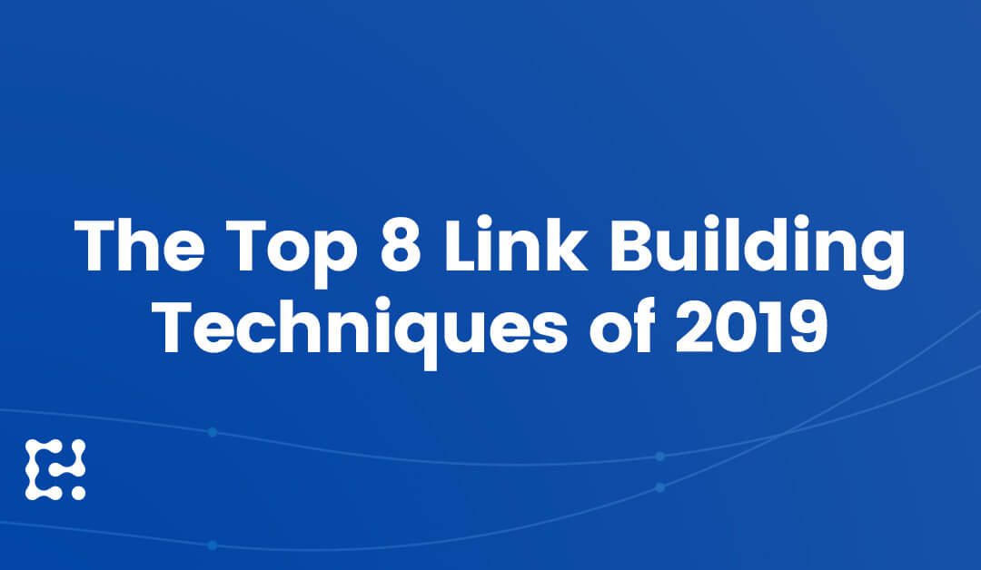 The Top 8 Link Building Techniques of 2019