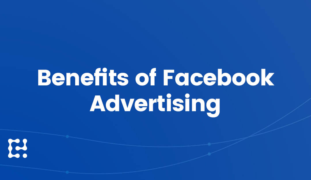 The Benefits of Advertising On Facebook