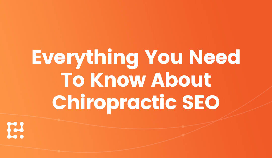 Everything You Need To Know About Chiropractic SEO