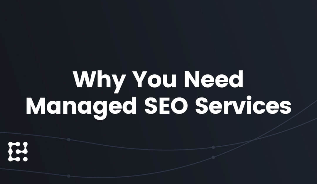 9 Reasons Why You Need Managed SEO Services