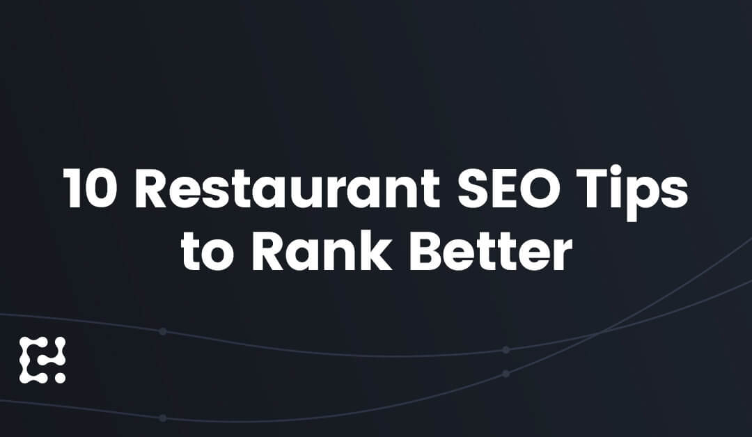 10 Restaurant SEO Tips to Help Your Site Rank Better in 2019