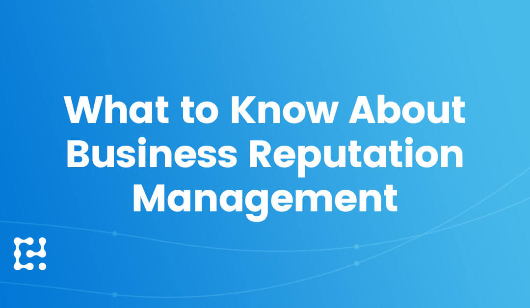 What Every Company Must Know About Business Reputation Management