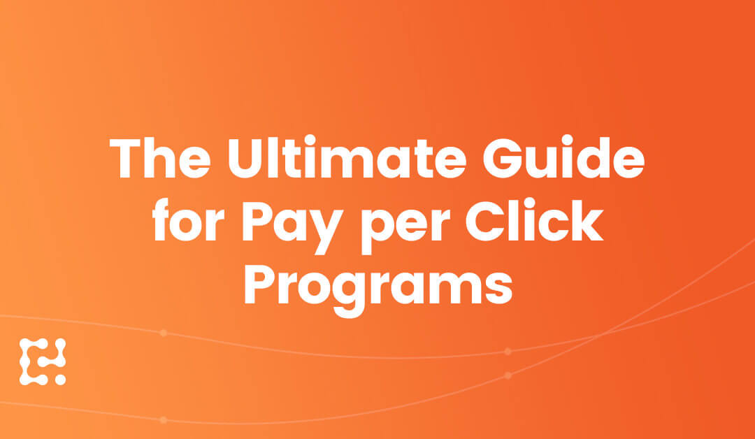 The Ultimate Guide for Pay Per Click Programs