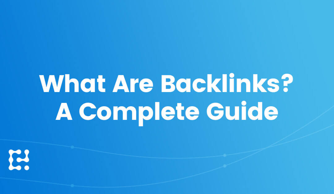 What Are Backlinks?: A Complete Guide