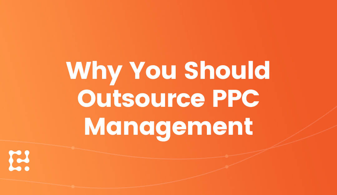 Why You Should Outsource PPC Management