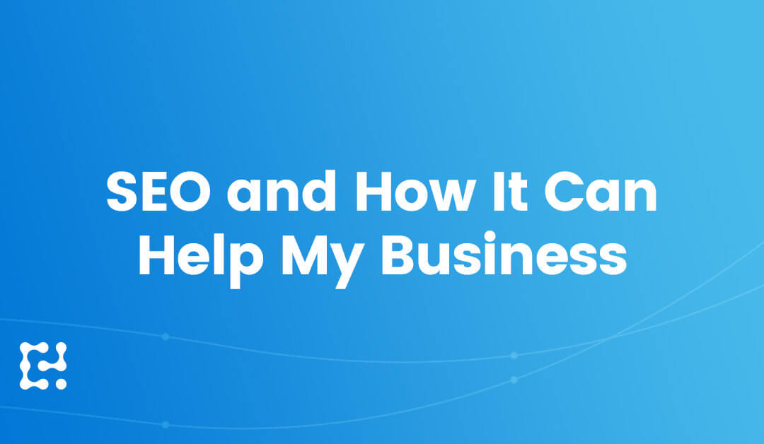 What Is SEO, and How Can It Help My Business?