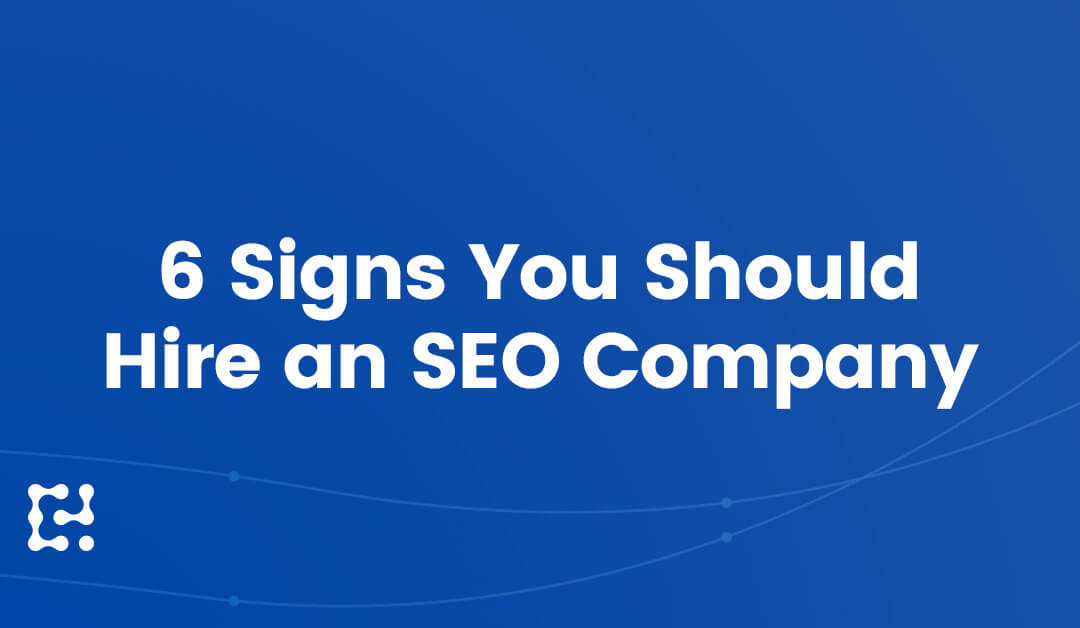 6 Signs You Should Hire an SEO Company